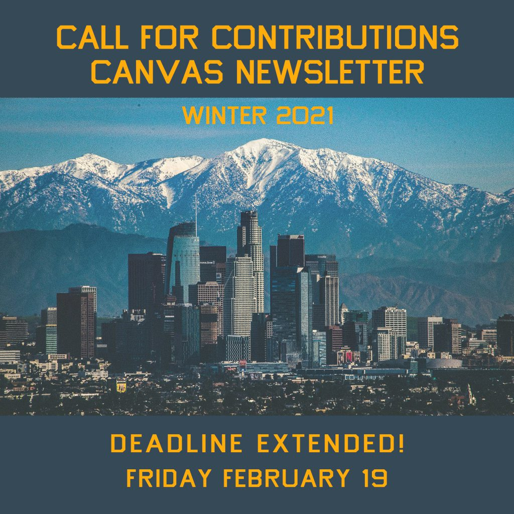 "Los Angeles skyline with snow on San Gabriel Mountains; text reads ""CALL FOR CONTRIBUTIONS / CANVAS NEWSLETTER / WINTER 2021 / DEADLINE EXTENDED! / FRIDAY FEBRUARY 19"